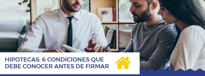 Hipotecas 6 condiciones que debe conocer antes de firmar