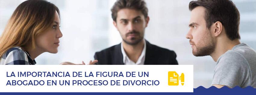 La importancia de la figura de un abogado en un proceso de divorcio