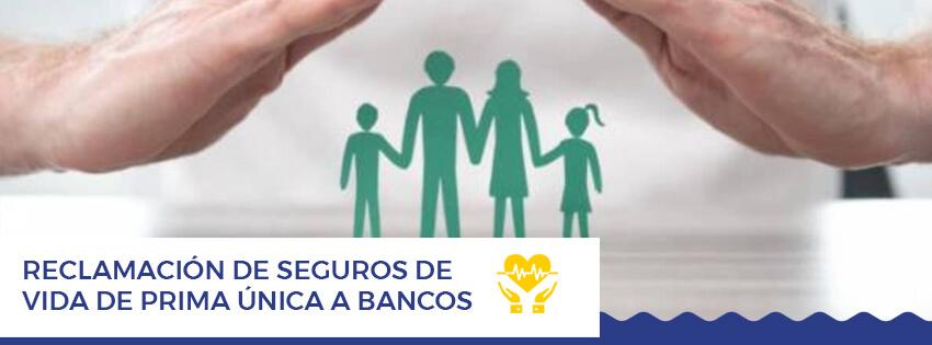 Reclamacion de Seguros de Vida de prima unica a Bancos