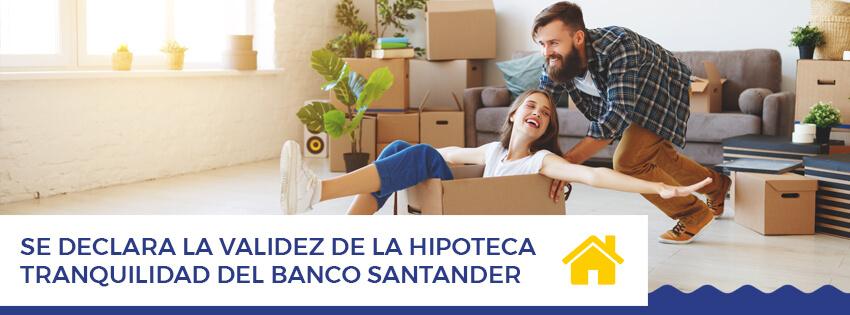 Se declara la validez de la hipoteca tranquilidad del Banco Santander